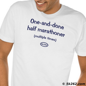 funny half marathon running shirt sample: One-and-done half marathoner (multiple times)