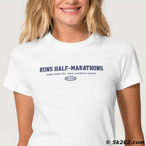 funny half marathon running shirt image: Runs half marathons. Still looks for close parking spots