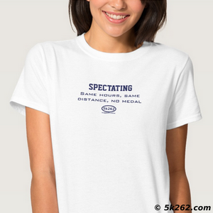 funny spectator running shirt picture: Spectating. Same hours, same distance, no medal.