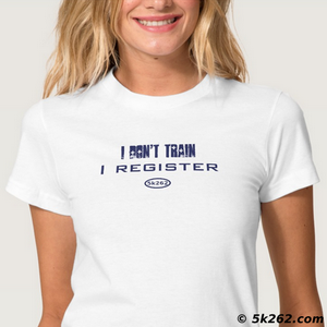 fun running shirt visual: I don't train. I register.