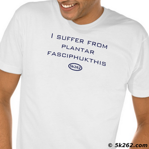 fun running shirt pic: I suffer from plantar fasciphukthis