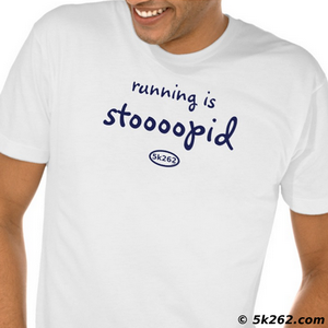 funny running shirt graphic: running is stupid