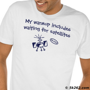 fun running shirt pic: My warmup includes waiting for satellites