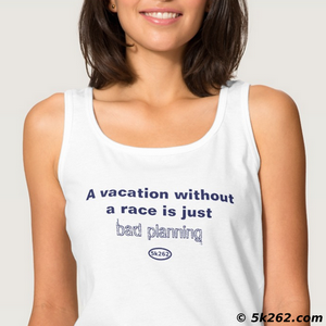 fun running shirt picture: A vacation without a race is just bad planning