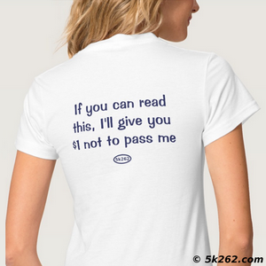 running shirt graphic: If you can read this, I'l gie you $1 not to pass me