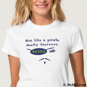 funny running shirt graphic: Run like a pirate. Really faaaaaarrrrr