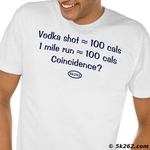funny running shirt graphic: Vodka shot = 100 calories. 1 mile run = 100 calories. Coincidence?