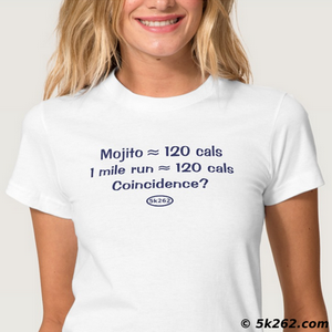 running shirt image: Mojito = 120 calories. 1 mile run = 120 calories. Coincidence?
