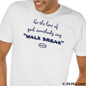 "running shirt picture: For the love of god, somebody say ""walk break"""