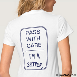 funny running shirt picture: Pass with care: I'm a spitter